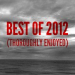 The 12 Most Thoroughly Enjoyed Songs of 2012