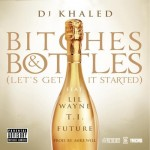 DJ Khaled ft. Lil Wayne, T.I. & Future – Bitches and Bottles