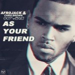 Afrojack ft. Chris Brown – As Your Friend