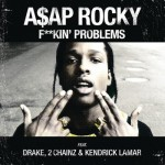 A$AP Rocky ft. 2 Chainz, Drake & Kendrick Lamar – Fuckin Problems