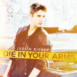 Justin Bieber – Die In Your Arms