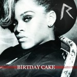 Rihanna ft. Chris Brown – Birthday Cake