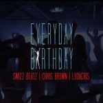 Swizz Beatz, Chris Brown & Ludacris – Everyday Birthday
