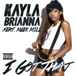 Kayla Brianna ft. Meek Mill – I Got That