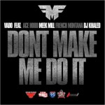 Vado Ft. Ace Hood, Meek Mill, French Montana & DJ Khaled – Don't Make Me Do It