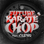 Future ft. Casino – Karate Chop