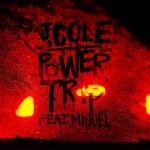 J. Cole ft. Miguel – Power Trip
