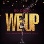 50 Cent ft. Kendrick Lamar & Kidd Kidd – We Up