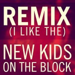 New Kids On The Block – Remix (I Like The)