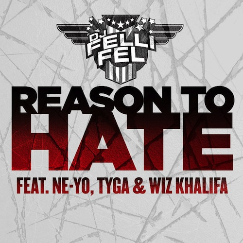 DJ Felli Fel ft Ne-Yo, Tyga, Wiz Khalifa - Reason To Hate