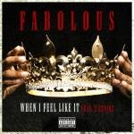 Fabolous ft. 2 Chainz –  When I Feel Like It