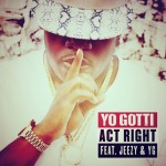 Yo Gotti ft. Young Jeezy and YG – Act Right