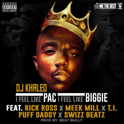 DJ Khaled ft. Rick Ross, Meek Mill, T.I., Swizz Beatz, Diddy - I Feel Like Pac / I Feel Like Biggie
