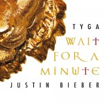 Tyga ft. Justin Bieber – Wait For A Minute