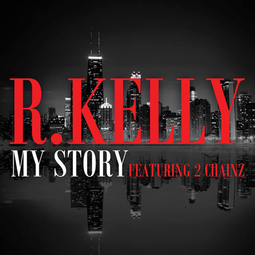 R. Kelly ft. 2 Chainz - My Story