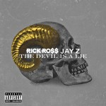 Rick Ross ft. Jay Z – The Devil is a Lie
