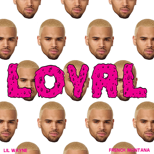 Chris Brown ft. Lil Wayne and French Montana - Loyal