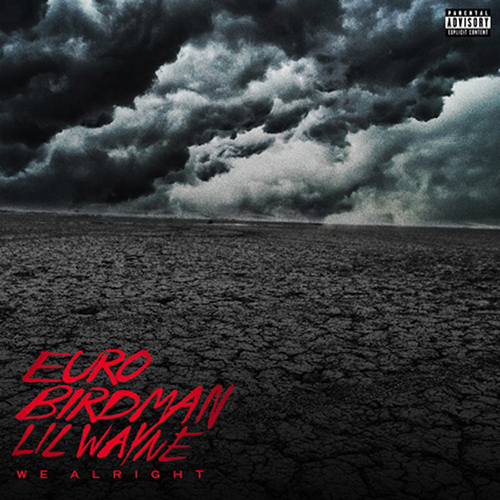Lil' Wayne, Birdman & Euro - We Alright
