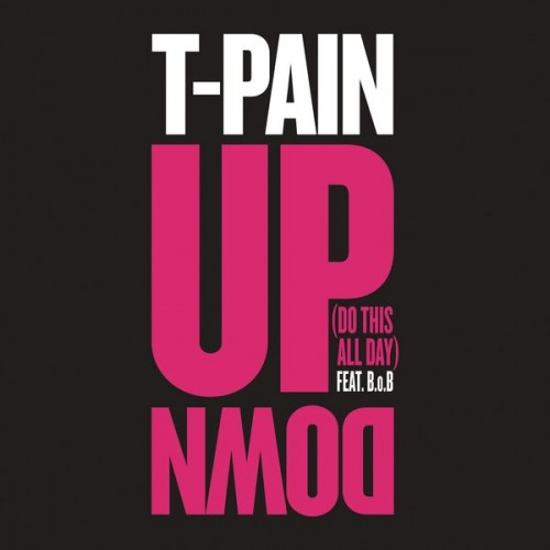 T-Pain feat. B.o.B - Up Down (Do This All Day)