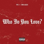 YG ft. Drake – Who Do you Love?