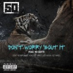 50 Cent ft. Yo Gotti – Don't Worry 'Bout It