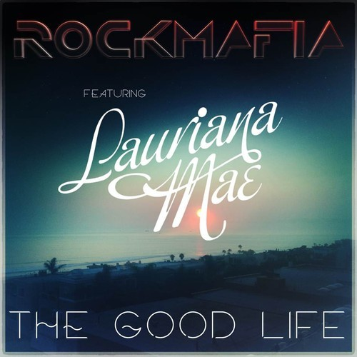 Rock Mafia ft. Lauriana Mae - Good Life