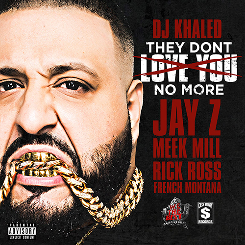 DJ Khaled ft. French Montana, Jay Z, Meek Mill & Rick Ross – They Don't Love You No More