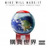 Mike WiLL Made-It ft. Future, Lil Wayne, Kendrick Lamar – Buy the World