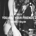 Wiz Khalifa ft. Snoop Dogg, Ty Dola $ign - You and Your Friends