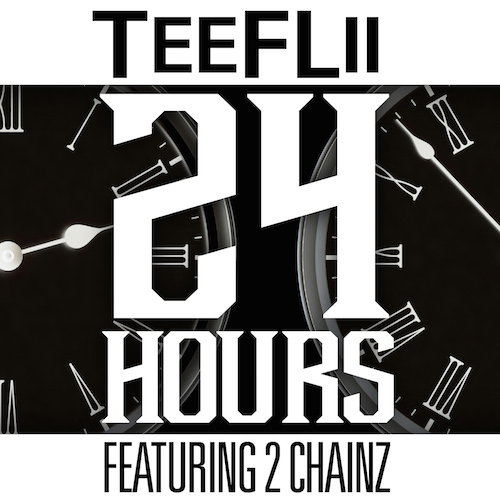 Tee FLii ft. 2 Chainz - 24 Hours